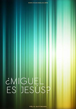 miguel ¿es jesus?
